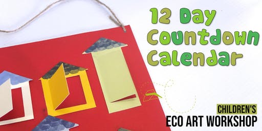 12 Day Countdown Calendar : Children's Eco-Art Workshop