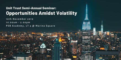 Unit Trust Semi-Annual Seminar: Opportunities Amidst Volatility