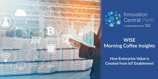 WISE Morning Coffee Insights: Creating Enterprise Value from IoT Deployment