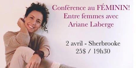 SHERBROOKE - Conférence au Féminin - Entre Femmes avec Ariane Laberge 25$  billets