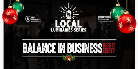 Local Luminaries Sessions - Balance in Business - Does it Exist? tickets