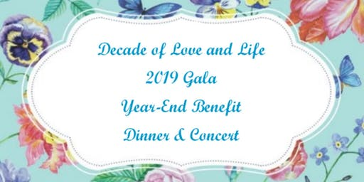 """Decade of Love & Life"" - 2019 Gala Year-End Benefit Dinner & Concert"