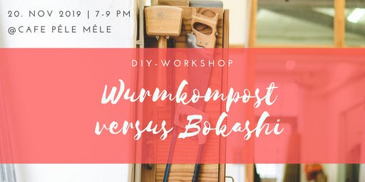 DIY - Workshop | Wurmkompost versus Bokashi - was passt zu mir?