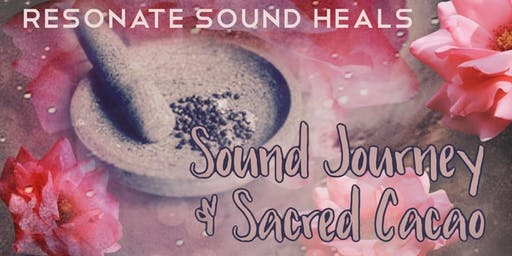 Sound Journey with Sacred Cacao, Resonate Sound Heals Series