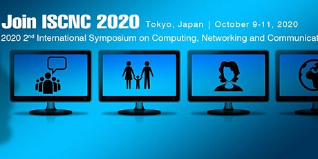 2020 2nd International Symposium on Computing, Networking and Communications(ISCNC 2020)  tickets