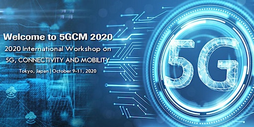 2020 International Workshop on 5G, Connectivity and Mobility (5GCM 2020)