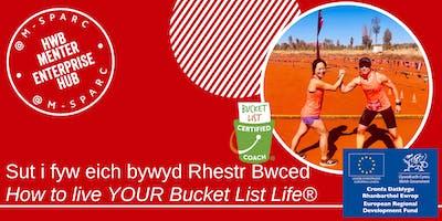 Sut i fyw eich bywyd Rhestr Bwced CHI! - How to live YOUR Bucket List Life®