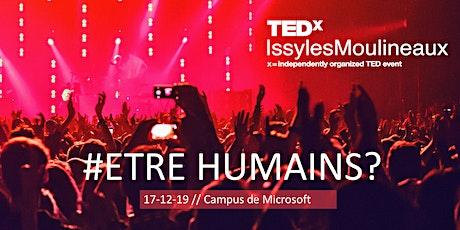 TEDxIssylesMoulineaux 2019 - #ETRE HUMAINS? tickets