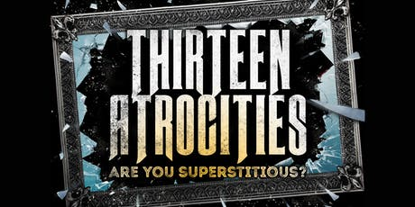 Thirteen Atrocities: Are You Superstitious? tickets