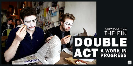 DOUBLE ACT: a Work in Progress tickets
