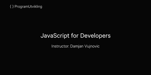 JavaScript for Developers - 11-13 March 2020