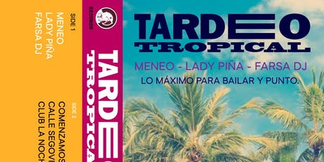 TARDEO TROPICAL entradas