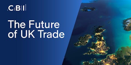 The Future of UK Trade with Jonathan Brenton, CBI Head of Trade Policy tickets