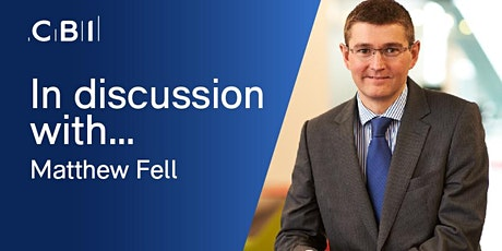 In Discussion with Matthew Fell, CBI Chief Policy Director tickets