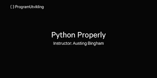 Python Properly - 23-25 March 2020