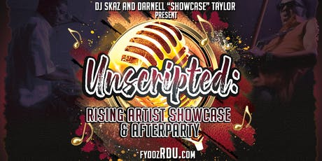UNSCRIPTED:  RISING ARTIST SHOWCASE & AFTERPARTY featuring DJ SKAZ tickets