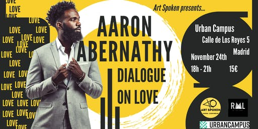 Art Spoken presents Aaron Abernathy's Dialogue on Love