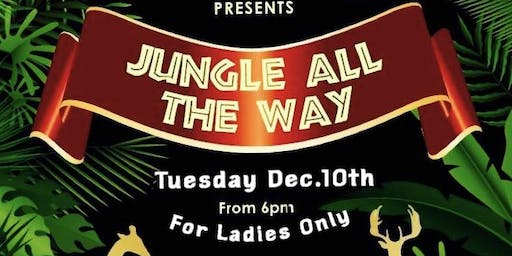 JUNGLE ALL THE WAY LADIES CHRISTMAS PARTY