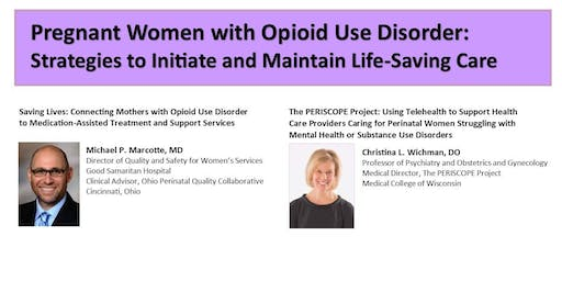 Pregnant Women with Opioid Use Disorder:  Strategies to Initiate and Maintain Life-Saving Care