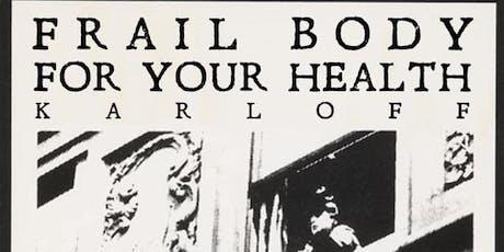 Frail Body // For Your Health // Karloff tickets
