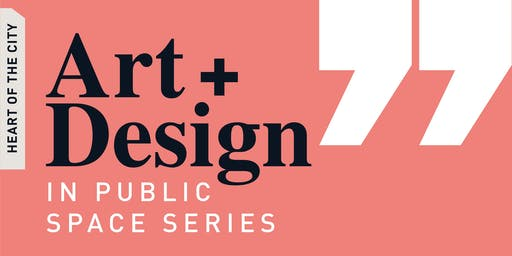 Art + Design in Public Space Series: Time and Place