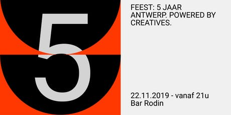 FEEST: 5 JAAR ANTWERP. POWERED BY CREATIVES. tickets