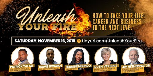Unleash Your Fire:How to take your career or business to the next level!!