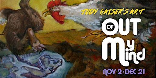 Out of My Mind, The Art of Judy Gaiser, Nov. 2-Dec. 21