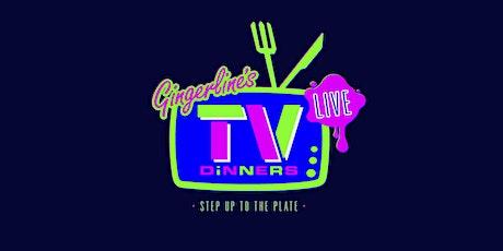 Gingerline's TV Dinners (17:30 arrival for 18:00 start) tickets