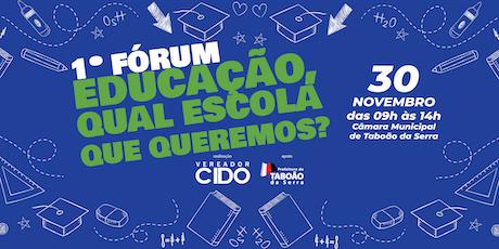 1º Fórum: Educação, Qual Escola que Queremos? ingressos