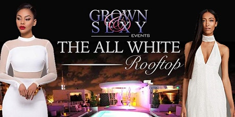 """GROWN & SEXY """"ALL WHITE PARTY 