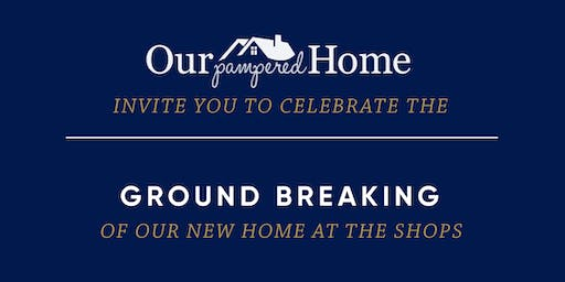 Our Pampered Home Groundbreaking Party