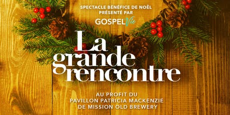 La Grande Rencontre | Spectacle de Noël présenté par Gospelvie billets