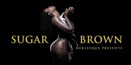 Sugar Brown: Burlesque Bad & Bougie ( Jackson, Mississippi)