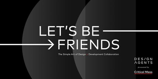 Let's Be Friends: The Simple Art of Design & Development Collaboration