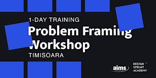 Problem Framing Training - Timisoara