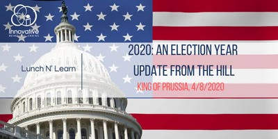 2020 An Election Year Update from the Hill King of Prussia 4/8/20