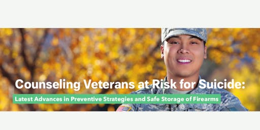 Counseling Veterans at Risk for Suicide: Latest Advances in Preventive Strategies and Safe Storage of Firearms