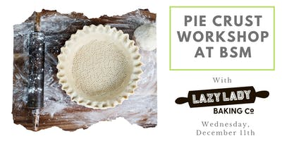 Pie Crust Workshop with Lazy Lady Baking Co.!