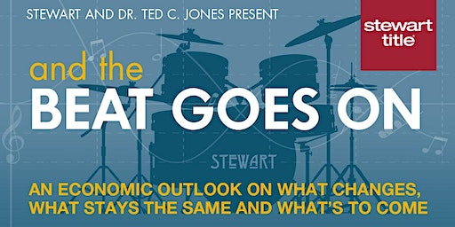 The BEAT GOES ON - An Economic Outlook (hosted by Stewart Title)