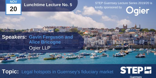 STEP Lunchtime Lecture No.05 - Legal hotspots in Guernsey's fiduciary market - Ogier LLP