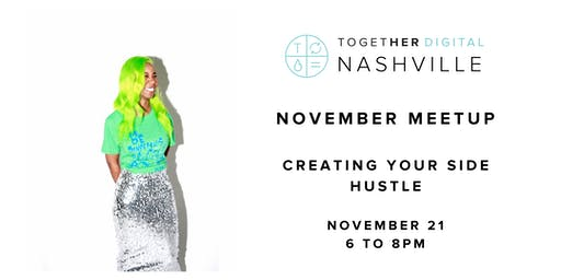 Together Digital Nashville November Meetup: Creating Your Side Hustle