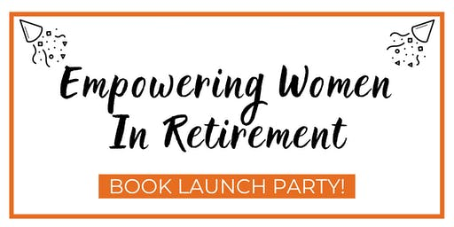 Empowering Women In Retirement Book Launch Party!