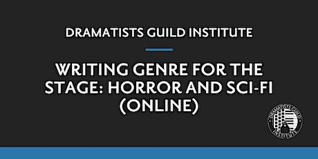 DGI SPRING 2020: Writing Genre for the Stage: Horror and Sci-Fi (Online) tickets