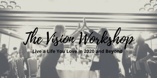 The Vision Workshop- Design a Life You Love in 2020 and Beyond