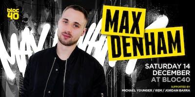Projxct Presents Max Denham @ Bloc 40