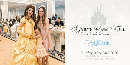 Dreams Come True, A Children's Royal Ball - Saskatoon