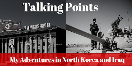 Talking Points: My Adventures in North Korea and Iraq