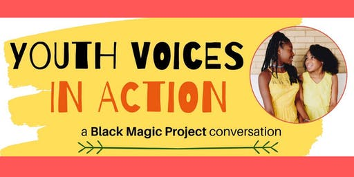 Youth Voices in Action: A Black Magic Project Conversation