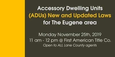 New and Updated ADU Laws - EUGENE (Open to ALL agents of Lane County)